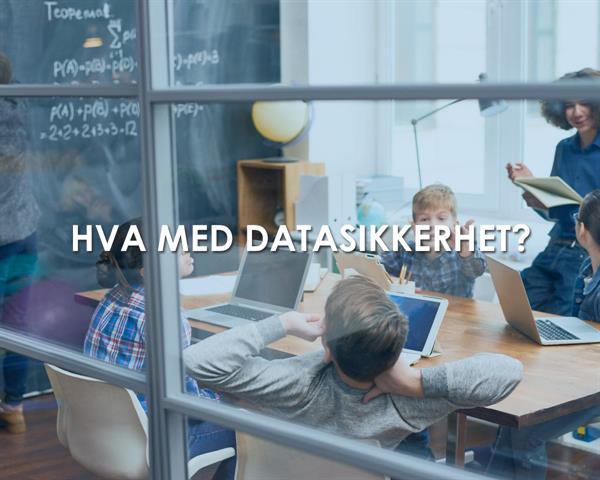Digitalisering i norske skoler - har de tenkt på datasikkerhet?